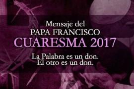 """El Mensaje del Papa Francisco para la Cuaresma 2017 lleva por título """"La Palabra es un don. El otro es un don"""""""