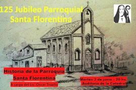 Martes 3 de julio 20 hs Historia de la Parroquia Santa Florentina Campana